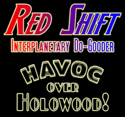 "Red Shift: Interplanetary Do-Gooder in ""Havoc Over Holowood!"""